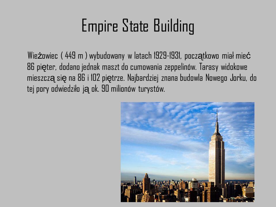 Empire State Building Wie ż owiec ( 449 m ) wybudowany w latach 1929-1931, pocz ą tkowo miał mie ć 86 pi ę ter, dodano jednak maszt do cumowania zeppe