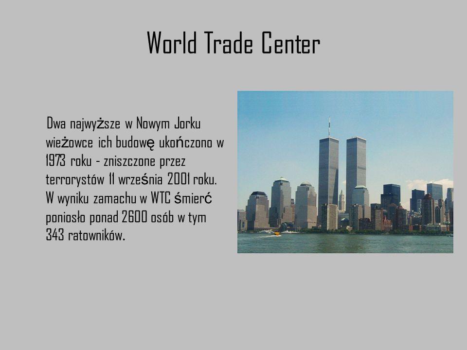 World Trade Center Dwa najwy ż sze w Nowym Jorku wie ż owce ich budow ę uko ń czono w 1973 roku - zniszczone przez terrorystów 11 wrze ś nia 2001 roku