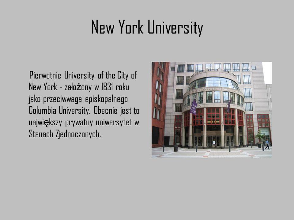 New York University Pierwotnie University of the City of New York - zało ż ony w 1831 roku jako przeciwwaga episkopalnego Columbia University. Obecnie