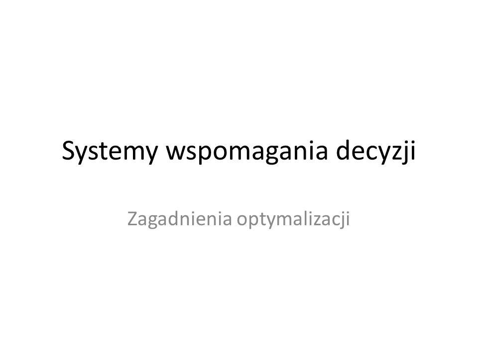 Systemy wspomagania decyzji Zagadnienia optymalizacji