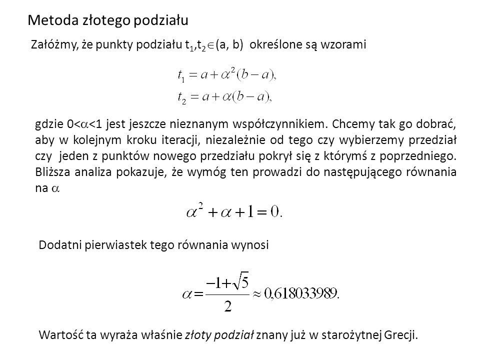 Metoda złotego podziału Załóżmy, że punkty podziału t 1,t 2 (a, b) określone są wzorami gdzie 0< <1 jest jeszcze nieznanym współczynnikiem. Chcemy tak