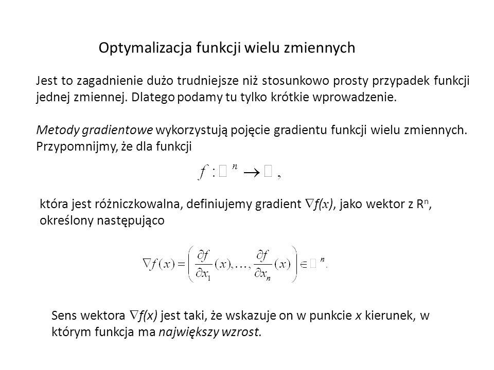 Optymalizacja funkcji wielu zmiennych Jest to zagadnienie dużo trudniejsze niż stosunkowo prosty przypadek funkcji jednej zmiennej. Dlatego podamy tu