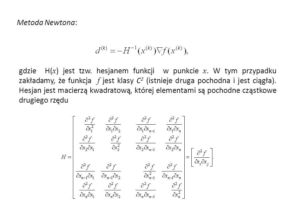 Metoda Newtona: gdzie H( x ) jest tzw. hesjanem funkcji w punkcie x. W tym przypadku zakładamy, że funkcja f jest klasy C 2 (istnieje druga pochodna i