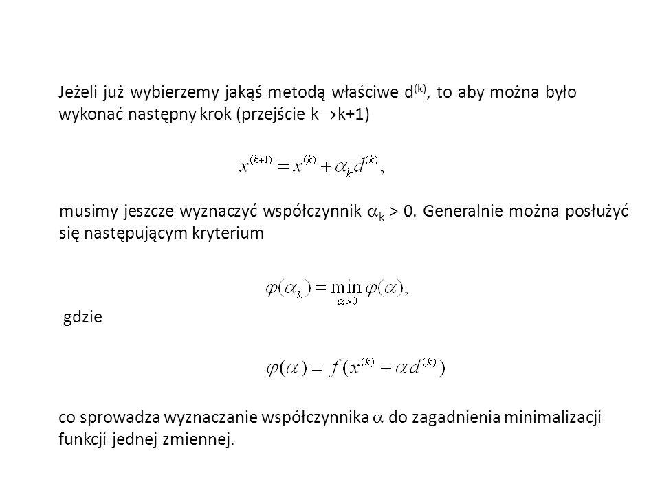 Jeżeli już wybierzemy jakąś metodą właściwe d (k), to aby można było wykonać następny krok (przejście k k+1) musimy jeszcze wyznaczyć współczynnik k >
