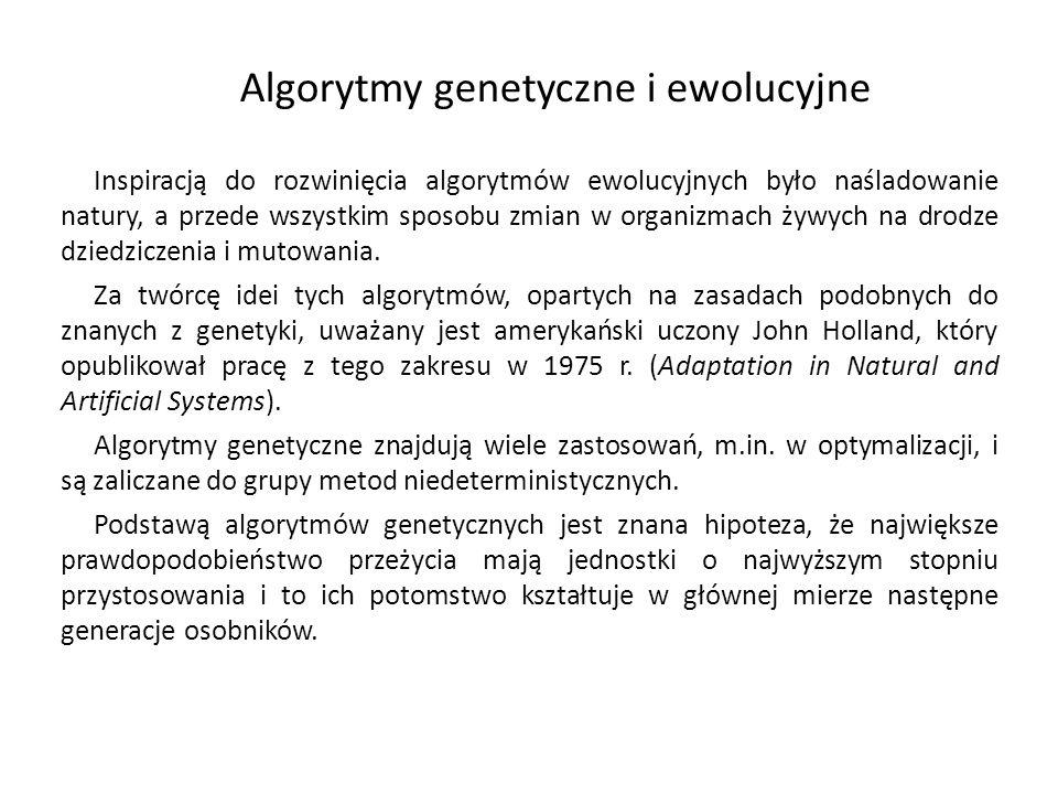 Algorytmy genetyczne i ewolucyjne Inspiracją do rozwinięcia algorytmów ewolucyjnych było naśladowanie natury, a przede wszystkim sposobu zmian w organ