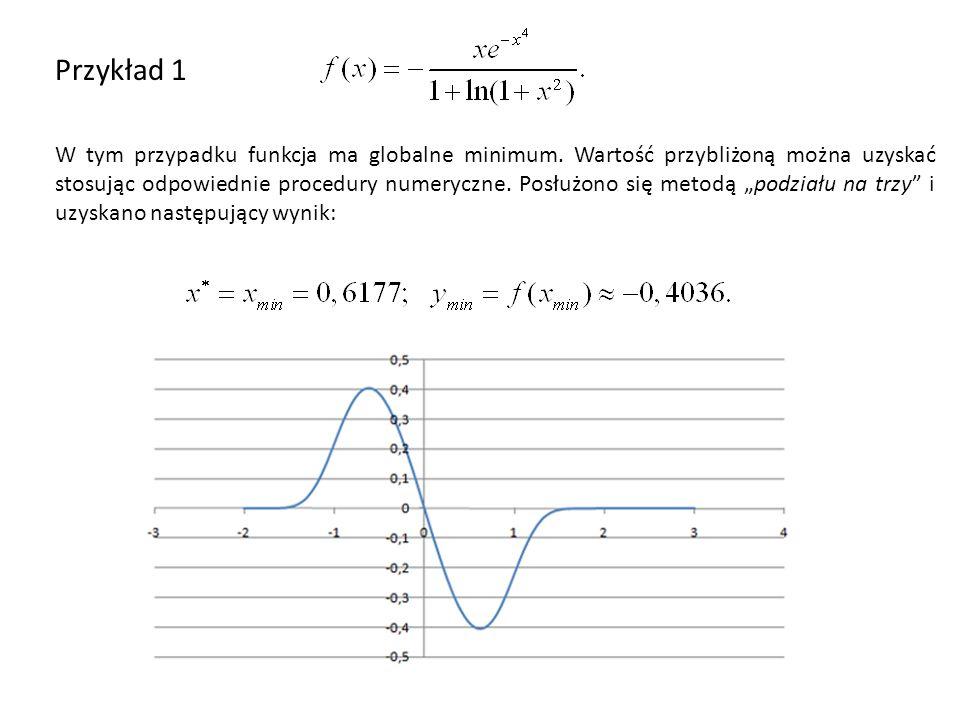 Przykład 1 W tym przypadku funkcja ma globalne minimum. Wartość przybliżoną można uzyskać stosując odpowiednie procedury numeryczne. Posłużono się met