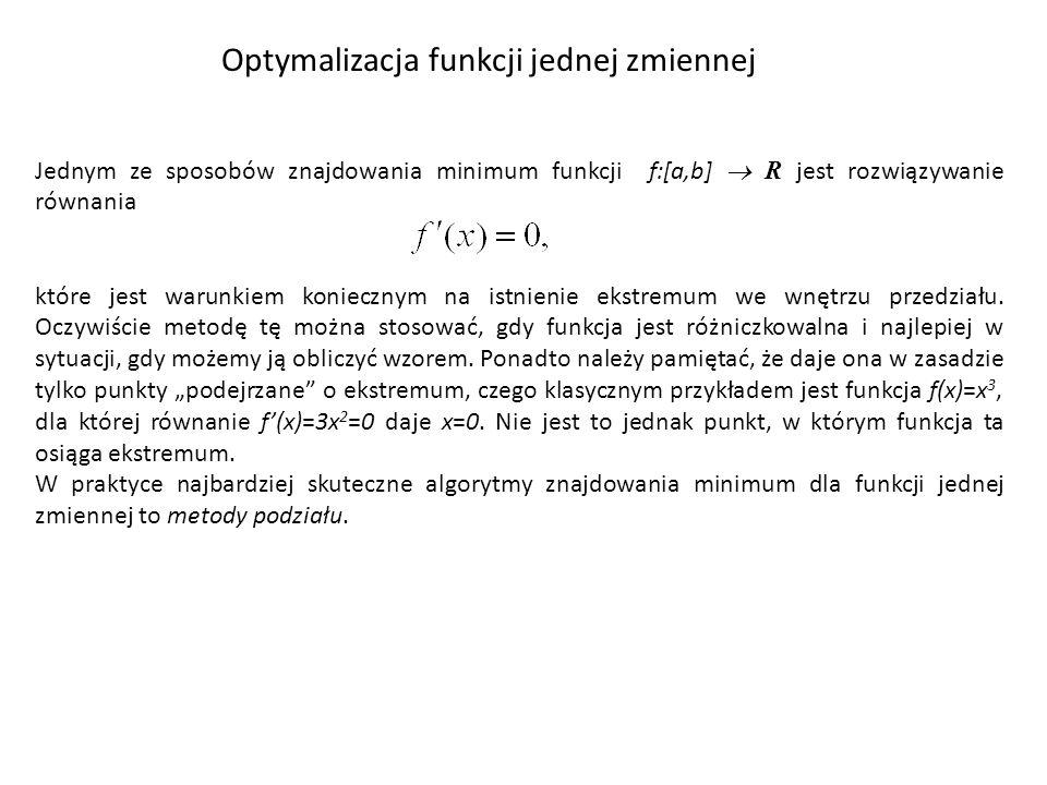 Jednym ze sposobów znajdowania minimum funkcji f:[a,b] R jest rozwiązywanie równania które jest warunkiem koniecznym na istnienie ekstremum we wnętrzu