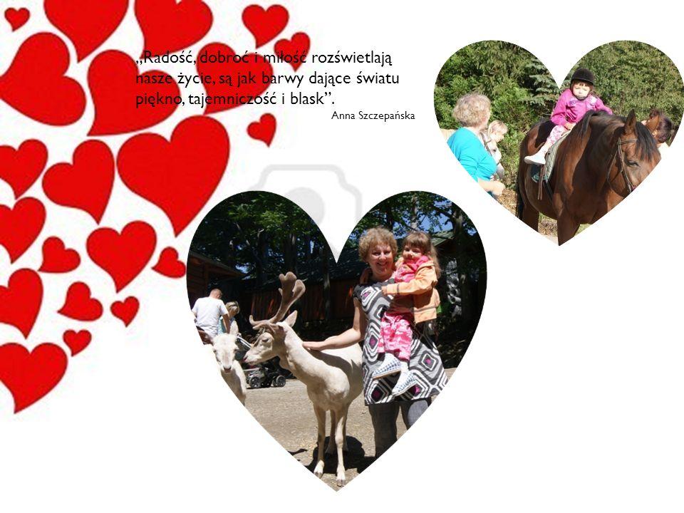 Radość, dobroć i miłość rozświetlają nasze życie, są jak barwy dające światu piękno, tajemniczość i blask. Anna Szczepańska