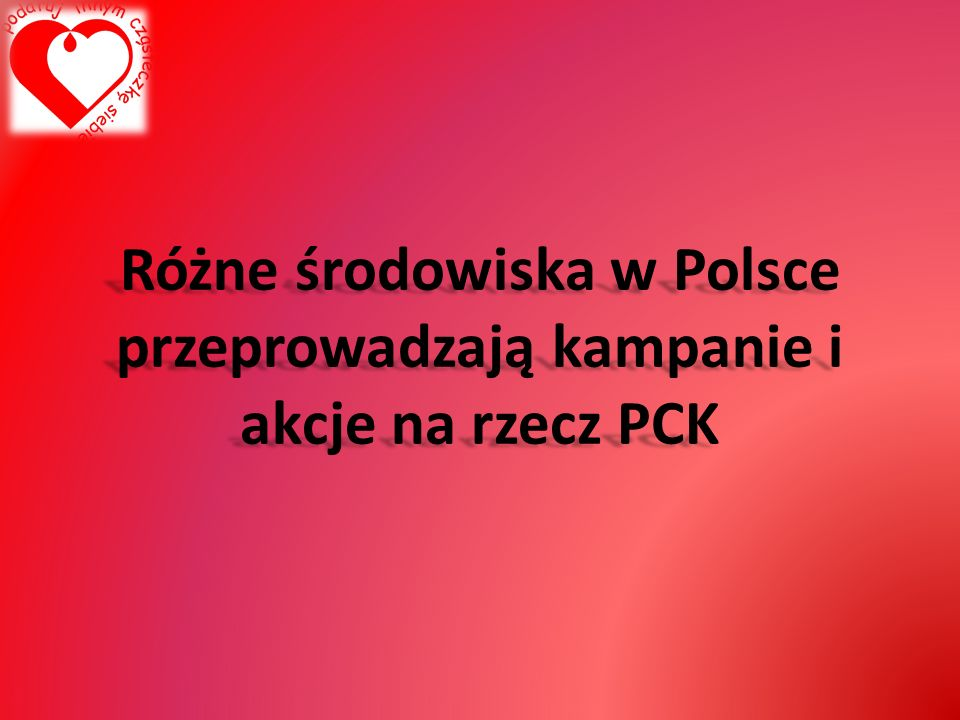 Różne środowiska w Polsce przeprowadzają kampanie i akcje na rzecz PCK