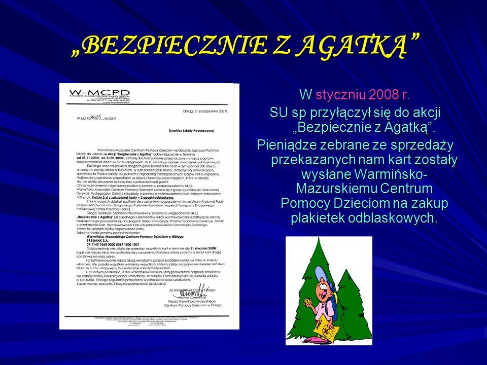 BEZPIECZNIE Z AGATKĄ W styczniu 2008 r. SU sp przyłączył się do akcji Bezpiecznie z Agatką. Pieniądze zebrane ze sprzedaży przekazanych nam kart zosta