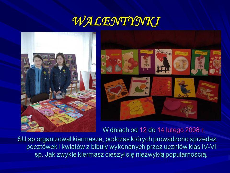 WALENTYNKI W dniach od 12 do 14 lutego 2008 r. SU sp organizował kiermasze, podczas których prowadzono sprzedaż pocztówek i kwiatów z bibuły wykonanyc