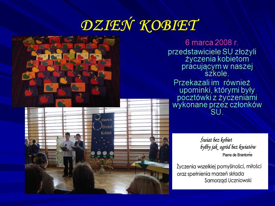 DZIEŃ KOBIET 6 marca 2008 r. przedstawiciele SU złożyli życzenia kobietom pracującym w naszej szkole. Przekazali im również upominki, którymi były poc