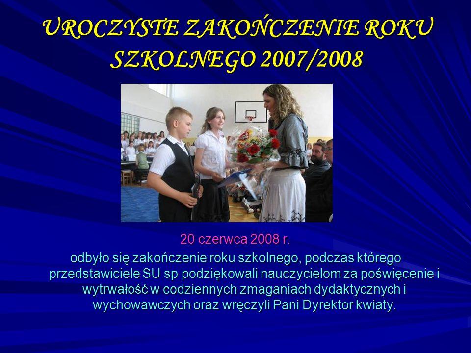 UROCZYSTE ZAKOŃCZENIE ROKU SZKOLNEGO 2007/2008 20 czerwca 2008 r. odbyło się zakończenie roku szkolnego, podczas którego przedstawiciele SU sp podzięk