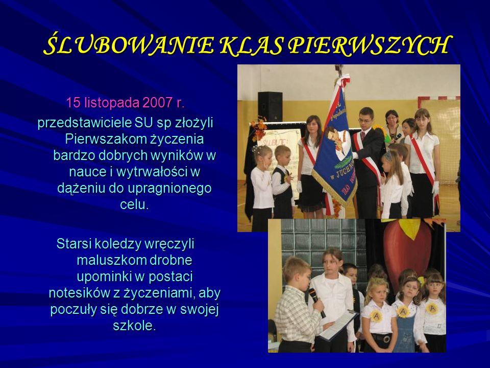 ŚLUBOWANIE KLAS PIERWSZYCH 15 listopada 2007 r. przedstawiciele SU sp złożyli Pierwszakom życzenia bardzo dobrych wyników w nauce i wytrwałości w dąże