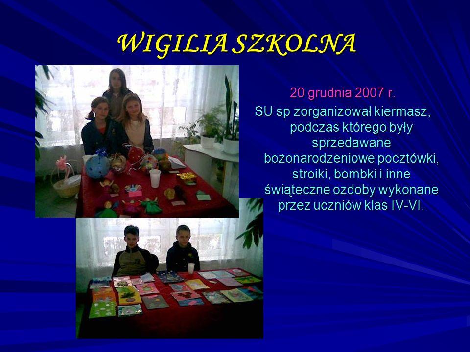 WIGILIA SZKOLNA 20 grudnia 2007 r. SU sp zorganizował kiermasz, podczas którego były sprzedawane bożonarodzeniowe pocztówki, stroiki, bombki i inne św