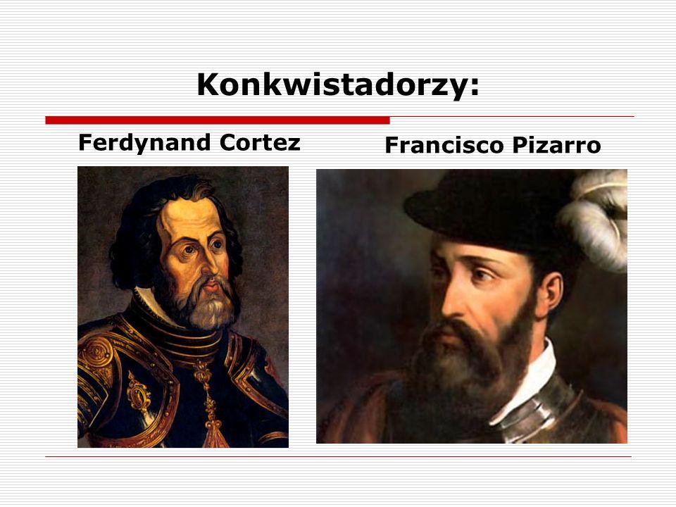 Konkwistadorzy: Ferdynand Cortez Francisco Pizarro