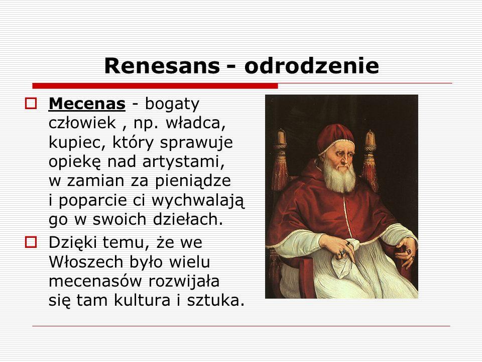 Renesans - odrodzenie Mecenas - bogaty człowiek, np.
