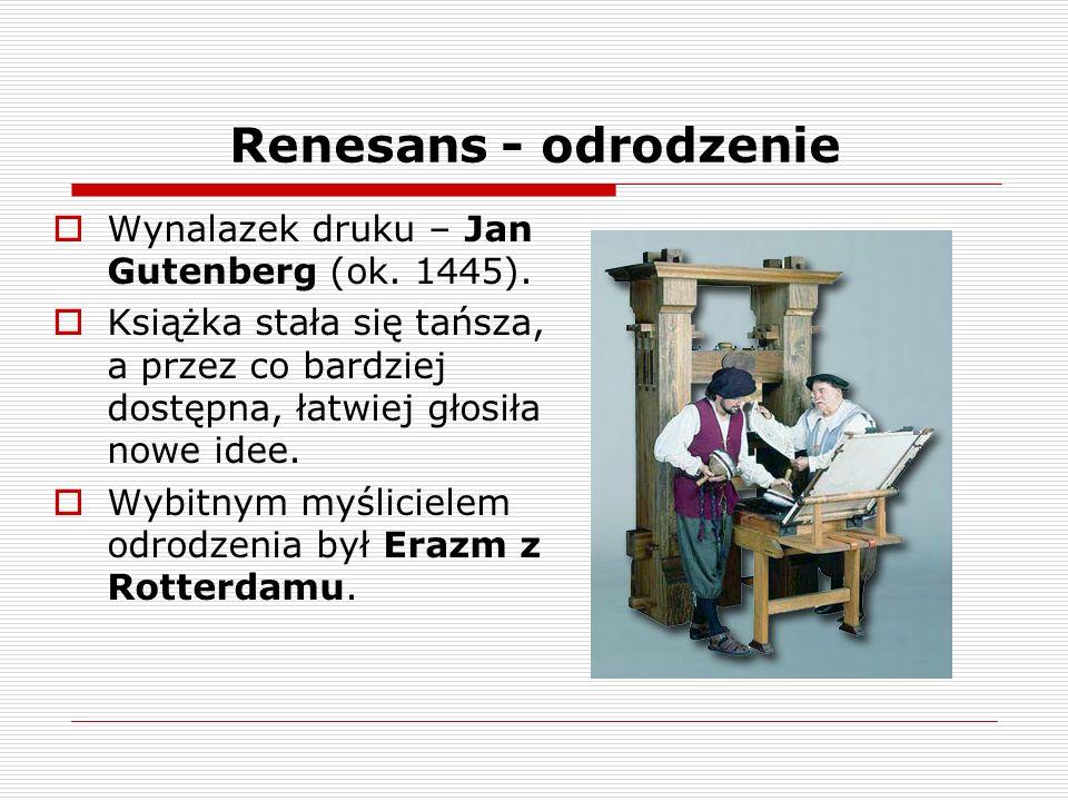 Renesans - odrodzenie Wynalazek druku – Jan Gutenberg (ok.