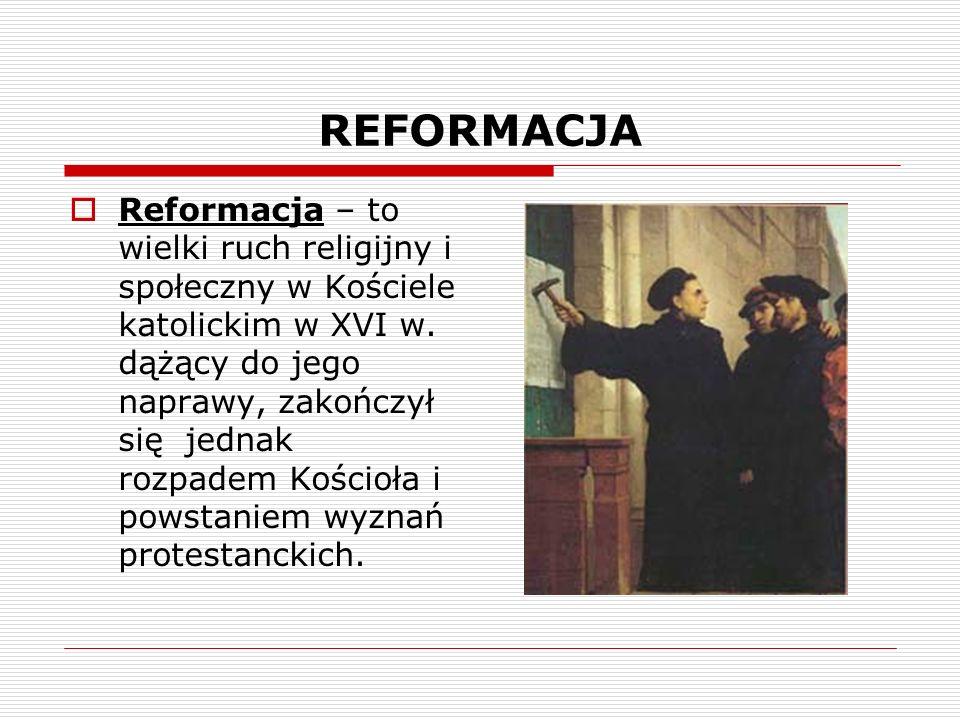 REFORMACJA Reformacja – to wielki ruch religijny i społeczny w Kościele katolickim w XVI w.