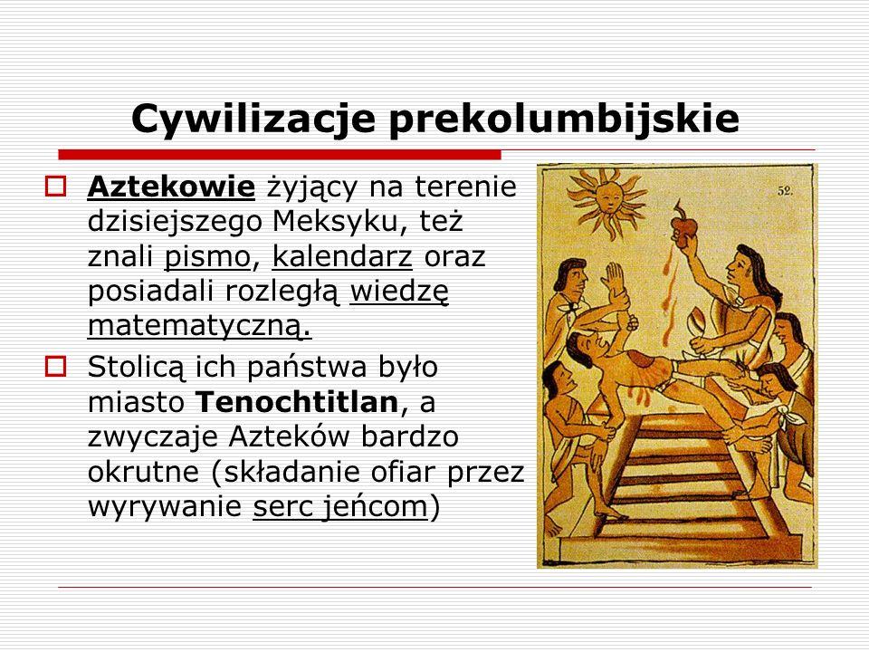 Cywilizacje prekolumbijskie Aztekowie żyjący na terenie dzisiejszego Meksyku, też znali pismo, kalendarz oraz posiadali rozległą wiedzę matematyczną.