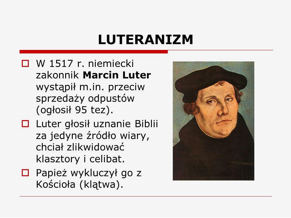 LUTERANIZM W 1517 r.niemiecki zakonnik Marcin Luter wystąpił m.in.