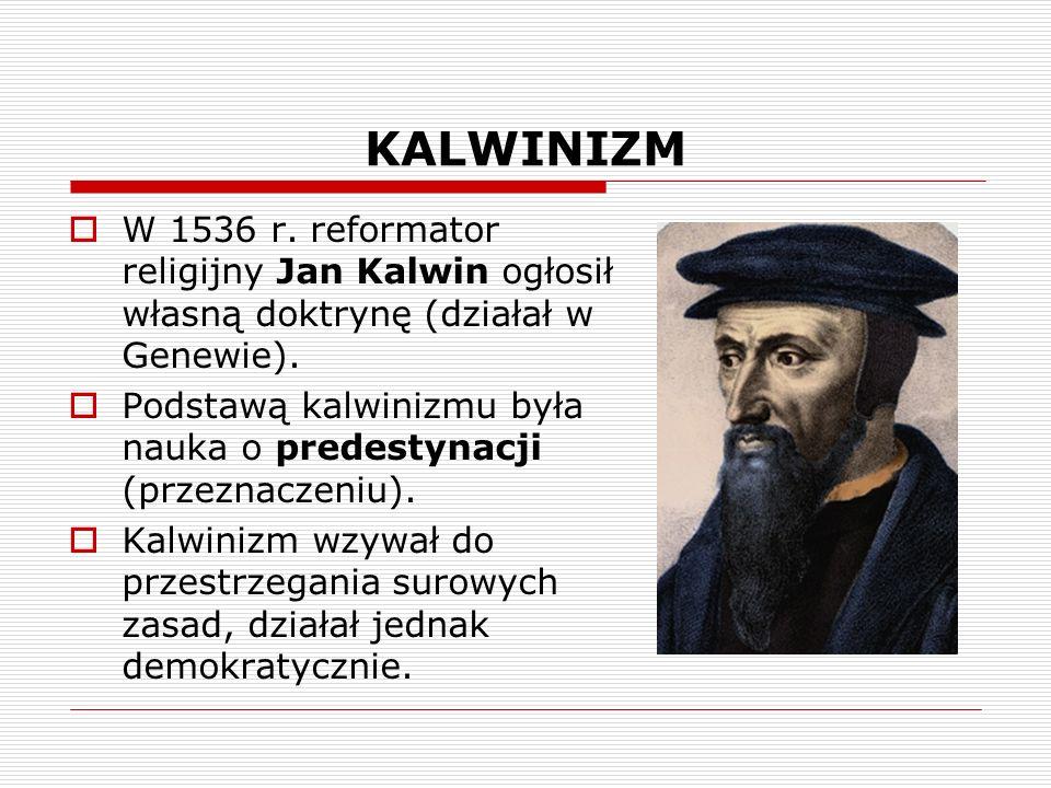 KALWINIZM W 1536 r.reformator religijny Jan Kalwin ogłosił własną doktrynę (działał w Genewie).
