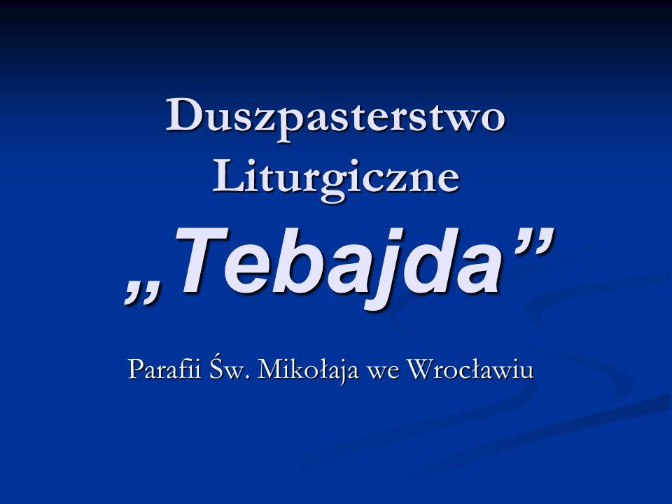Duszpasterstwo Liturgiczne Tebajda powstało w 2006 roku.