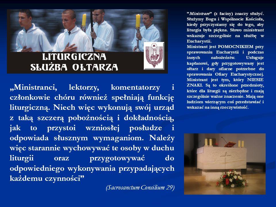 Ministranci, lektorzy, komentatorzy i członkowie chóru również spełniają funkcję liturgiczną. Niech więc wykonują swój urząd z taką szczerą pobożności