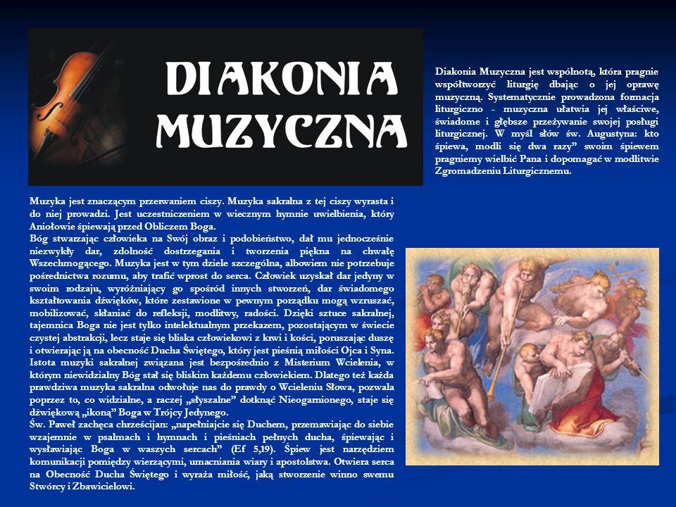 Diakonia Muzyczna jest wspólnotą, która pragnie współtworzyć liturgię dbając o jej oprawę muzyczną. Systematycznie prowadzona formacja liturgiczno - m