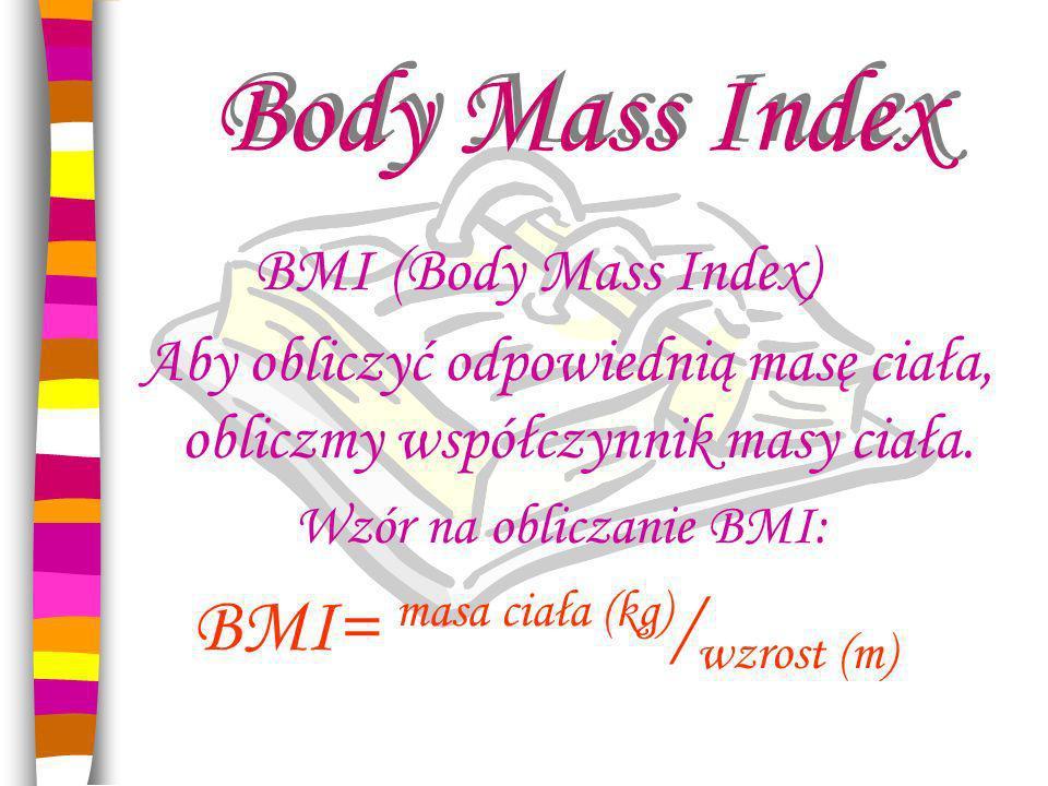 Body Mass Index BMI (Body Mass Index) Aby obliczyć odpowiednią masę ciała, obliczmy współczynnik masy ciała.