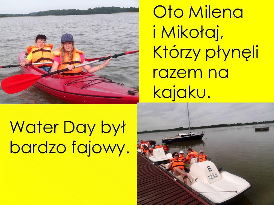 Oto Milena i Mikołaj, Którzy płynęli razem na kajaku. Water Day był bardzo fajowy.