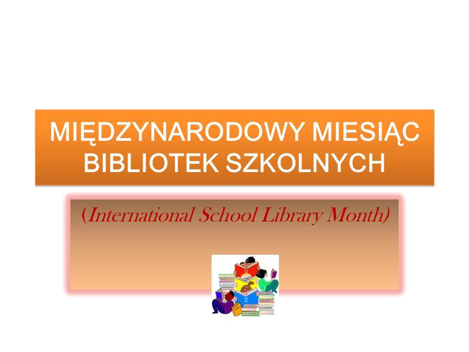 (International School Library Month) MIĘDZYNARODOWY MIESIĄC BIBLIOTEK SZKOLNYCH