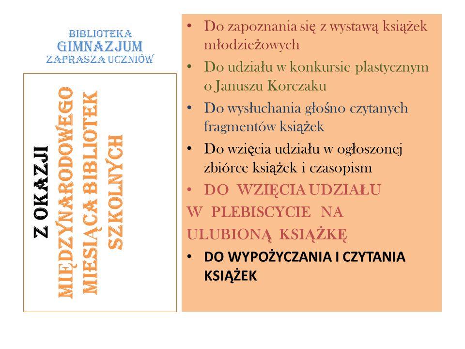 BIBLIOTEKA GIMNAZJUM ZAPRASZA UCZNIÓW Do zapoznania si ę z wystaw ą ksi ąż ek m ł odzie ż owych Do udzia ł u w konkursie plastycznym o Januszu Korczak
