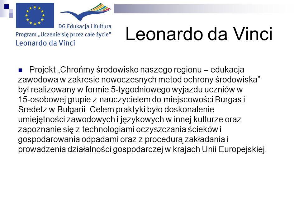 Leonardo da Vinci Projekt Chrońmy środowisko naszego regionu – edukacja zawodowa w zakresie nowoczesnych metod ochrony środowiska był realizowany w formie 5-tygodniowego wyjazdu uczniów w 15-osobowej grupie z nauczycielem do miejscowości Burgas i Sredetz w Bułgarii.