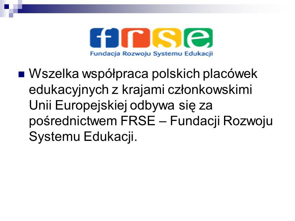 Wszelka współpraca polskich placówek edukacyjnych z krajami członkowskimi Unii Europejskiej odbywa się za pośrednictwem FRSE – Fundacji Rozwoju System