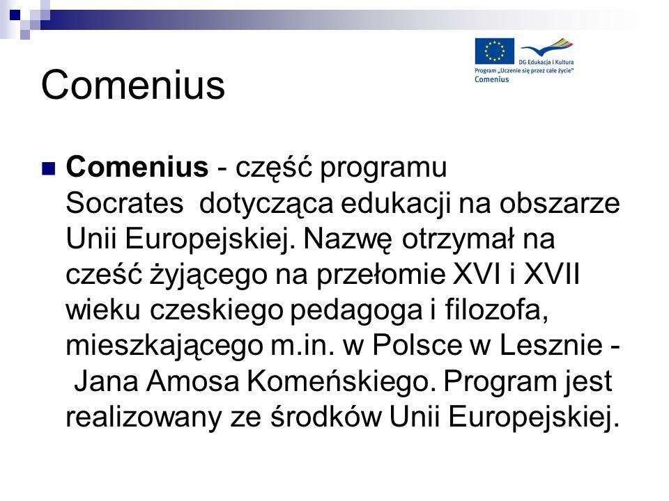Comenius Comenius - część programu Socrates dotycząca edukacji na obszarze Unii Europejskiej. Nazwę otrzymał na cześć żyjącego na przełomie XVI i XVII