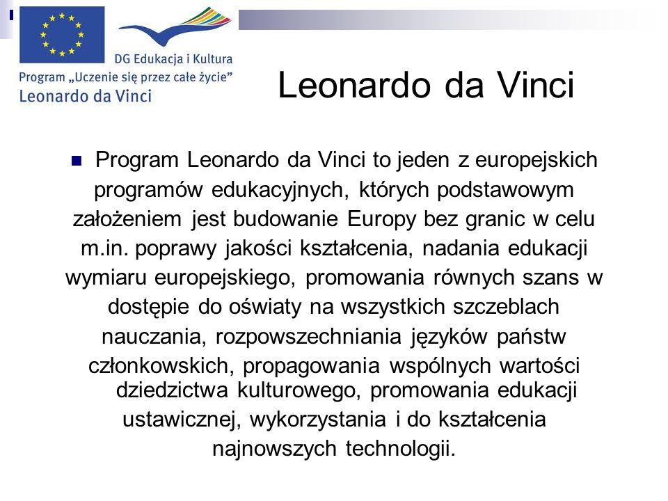 Leonardo da Vinci Program Leonardo da Vinci to jeden z europejskich programów edukacyjnych, których podstawowym założeniem jest budowanie Europy bez granic w celu m.in.