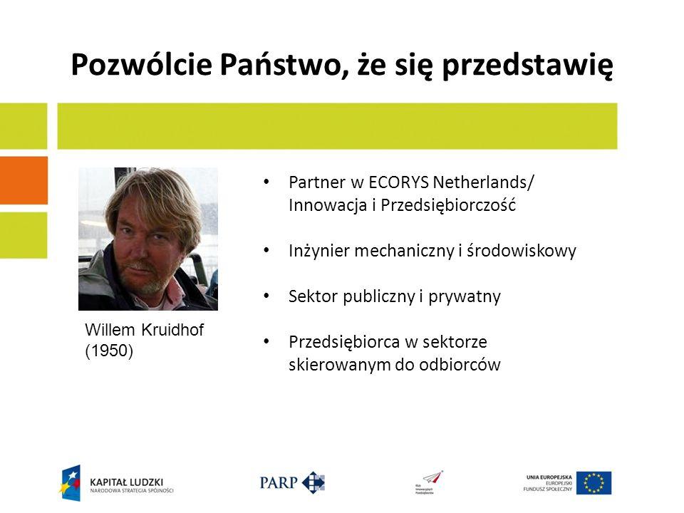 Pozwólcie Państwo, że się przedstawię Willem Kruidhof (1950) Partner w ECORYS Netherlands/ Innowacja i Przedsiębiorczość Inżynier mechaniczny i środowiskowy Sektor publiczny i prywatny Przedsiębiorca w sektorze skierowanym do odbiorców