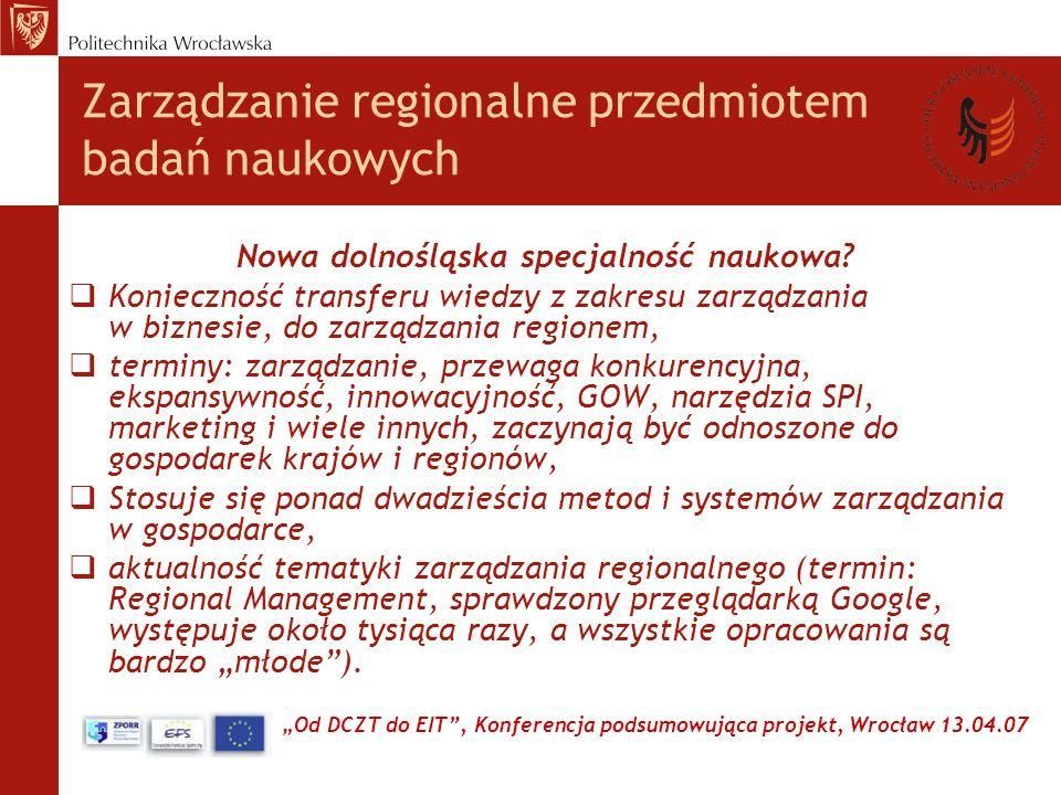 Od DCZT do EIT, Konferencja podsumowująca projekt, Wrocław 13.04.07 Zarządzanie regionalne przedmiotem badań naukowych Nowa dolnośląska specjalność naukowa.