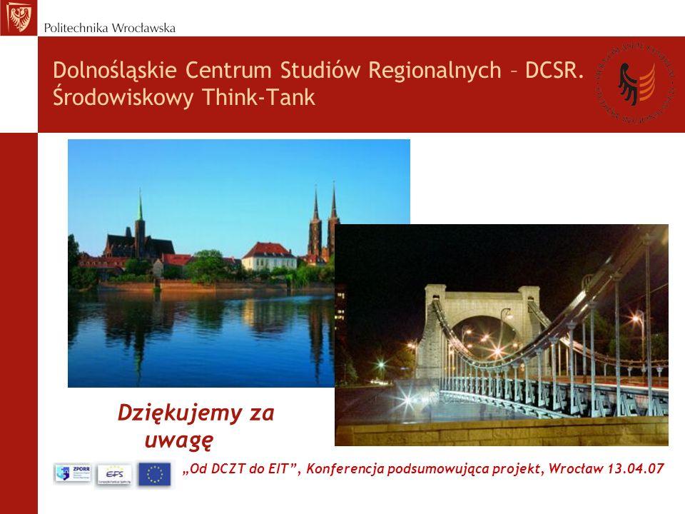 Od DCZT do EIT, Konferencja podsumowująca projekt, Wrocław 13.04.07 Dolnośląskie Centrum Studiów Regionalnych – DCSR.