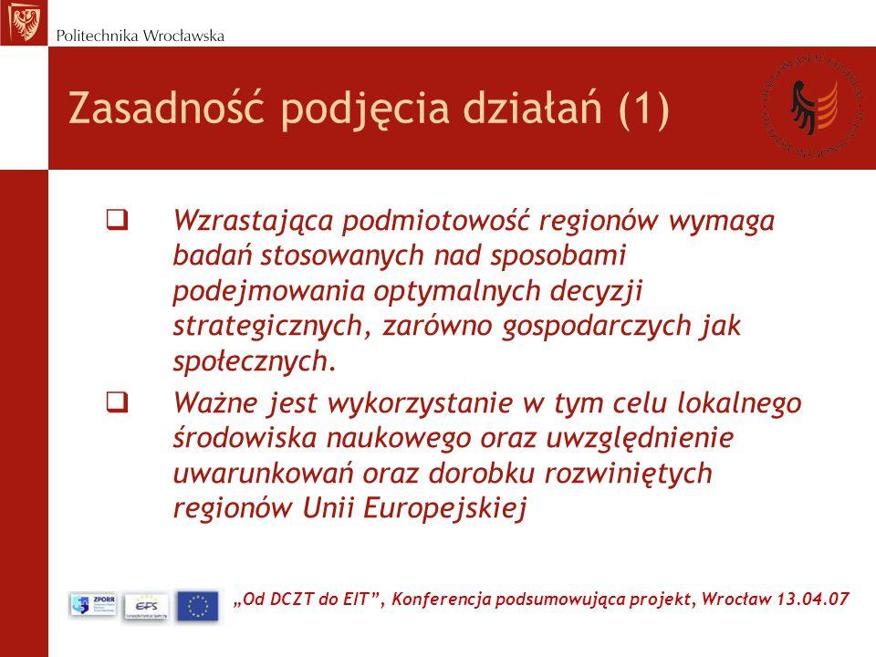 Od DCZT do EIT, Konferencja podsumowująca projekt, Wrocław 13.04.07 Zasadność podjęcia działań (2) Jak procesem innowacyjnym na Dolnym Śląsku kierować.