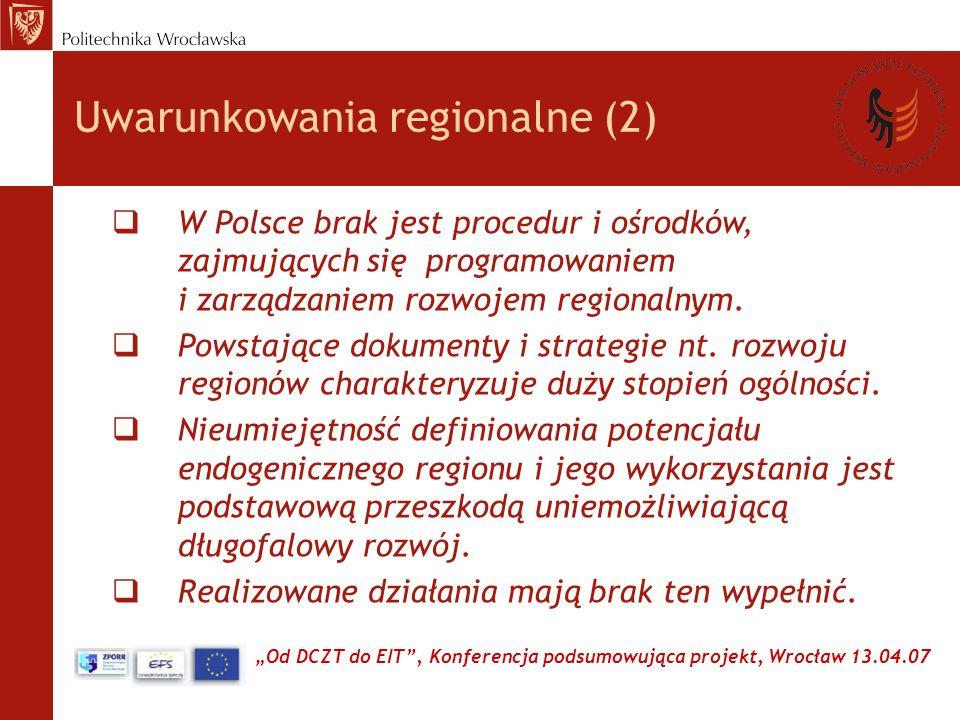 Od DCZT do EIT, Konferencja podsumowująca projekt, Wrocław 13.04.07 Dolnośląskie Centrum Studiów Regionalnych – DCSR (1) projekt finansowany ze środków ZPORR Działanie 2.6, Partnerzy: Urząd Marszałkowski Województwa Dolnośląskiego, Politechnika Wrocławska, Budżet: ~1,1 mln zł