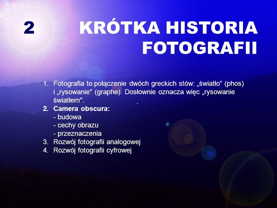 1.Fotografia to połączenie dwóch greckich stów: światło (phos) i rysowanie