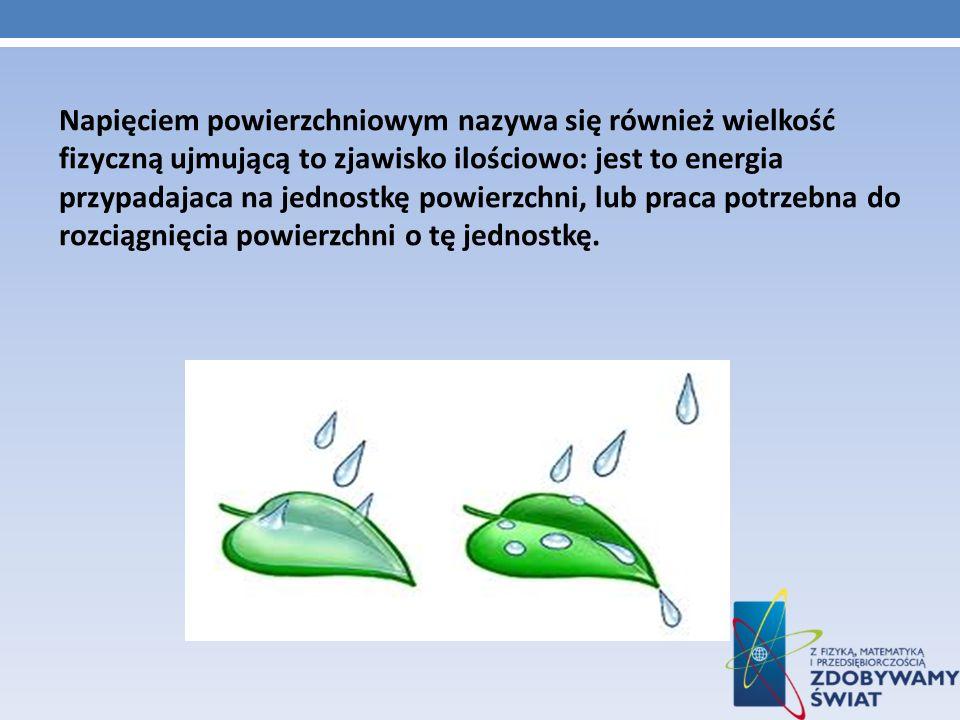 Napięciem powierzchniowym nazywa się również wielkość fizyczną ujmującą to zjawisko ilościowo: jest to energia przypadajaca na jednostkę powierzchni,
