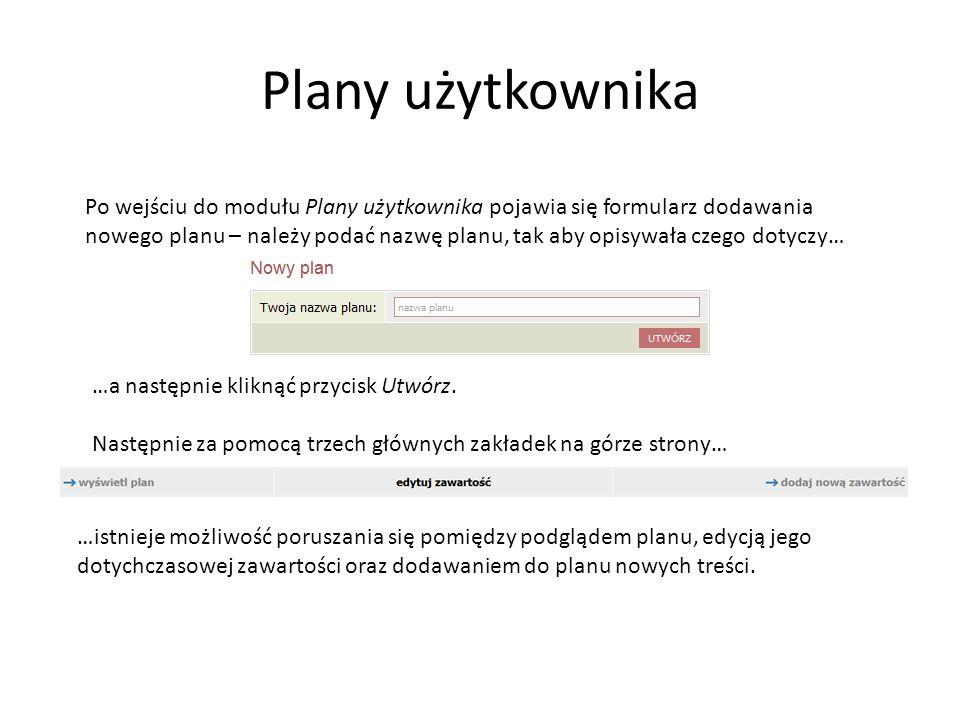 Plany użytkownika Po wejściu do modułu Plany użytkownika pojawia się formularz dodawania nowego planu – należy podać nazwę planu, tak aby opisywała czego dotyczy… …a następnie kliknąć przycisk Utwórz.