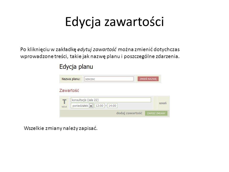 Edycja zawartości Po kliknięciu w zakładkę edytuj zawartość można zmienić dotychczas wprowadzone treści, takie jak nazwę planu i poszczególne zdarzenia.