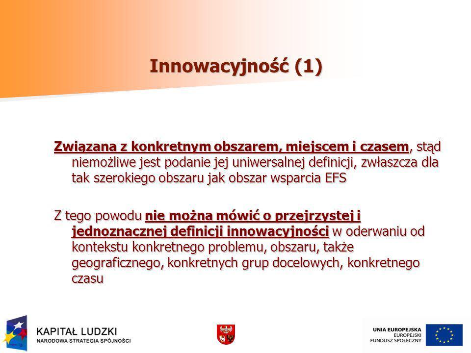 Innowacyjność (1) Związana z konkretnym obszarem, miejscem i czasem, stąd niemożliwe jest podanie jej uniwersalnej definicji, zwłaszcza dla tak szerok