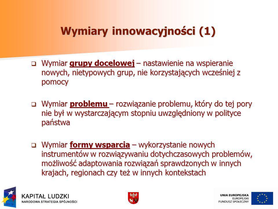 Wymiary innowacyjności (1) Wymiar grupy docelowej – nastawienie na wspieranie nowych, nietypowych grup, nie korzystających wcześniej z pomocy Wymiar g