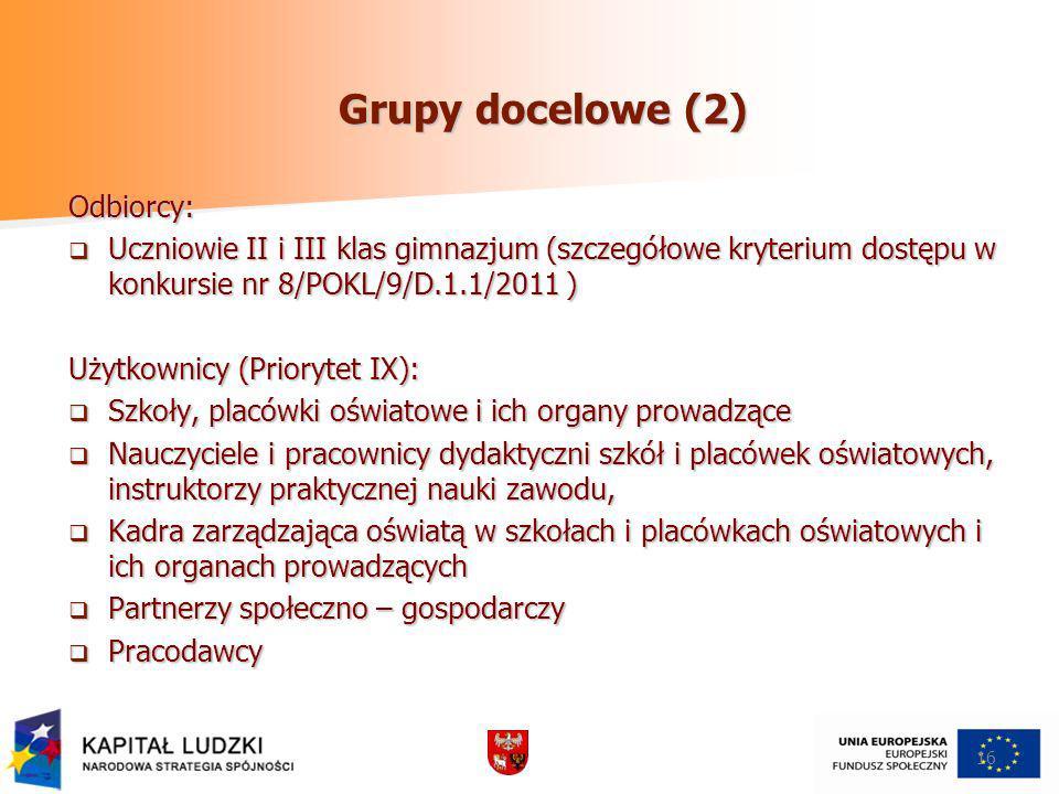 16 Grupy docelowe (2) Odbiorcy: Uczniowie II i III klas gimnazjum (szczegółowe kryterium dostępu w konkursie nr 8/POKL/9/D.1.1/2011 ) Uczniowie II i I
