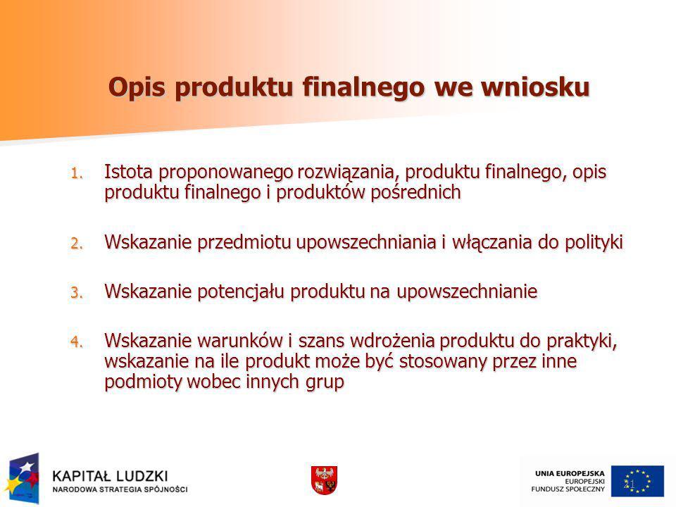 21 Opis produktu finalnego we wniosku 1. Istota proponowanego rozwiązania, produktu finalnego, opis produktu finalnego i produktów pośrednich 2. Wskaz